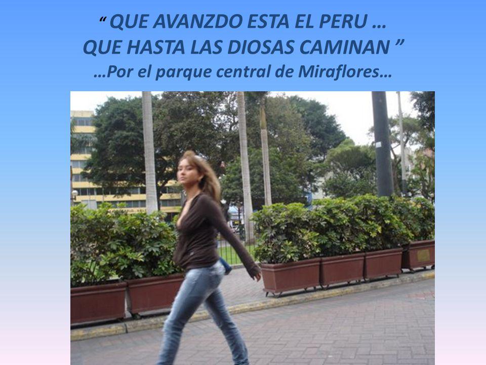 QUE AVANZDO ESTA EL PERU … QUE HASTA LAS DIOSAS CAMINAN …Por el parque central de Miraflores…