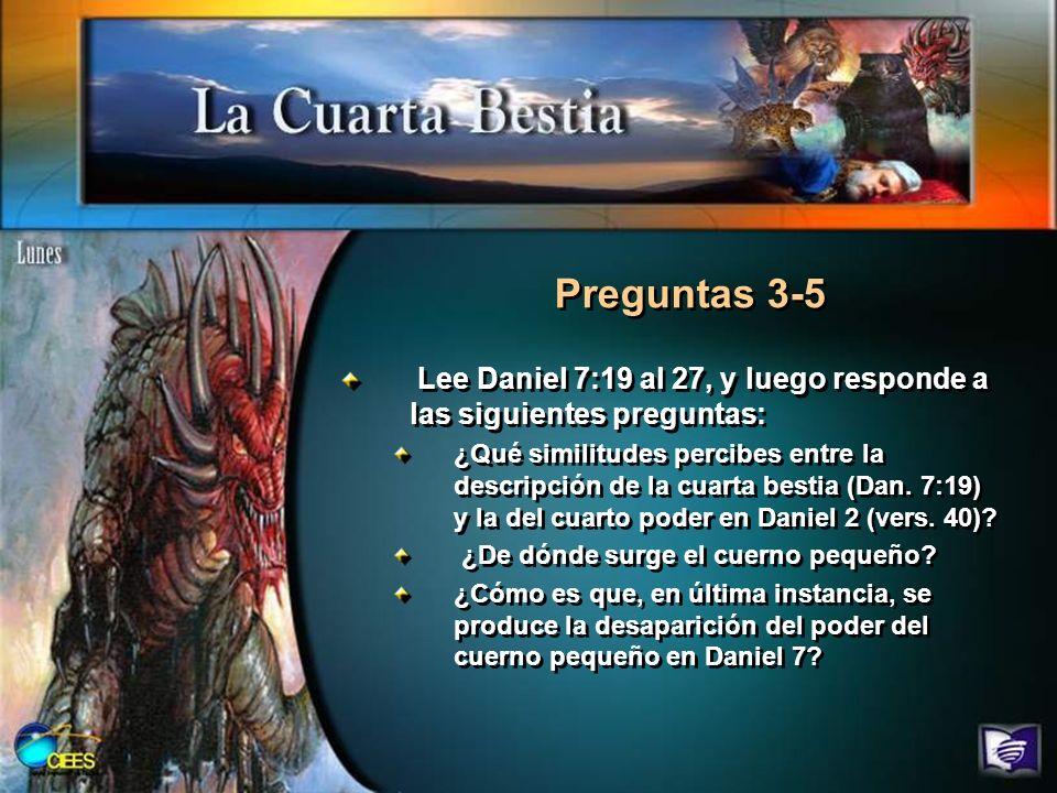 Preguntas 3-5 Lee Daniel 7:19 al 27, y luego responde a las siguientes preguntas: