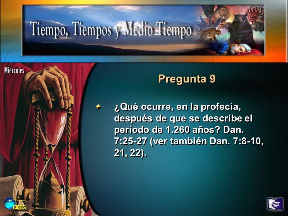 Pregunta 9¿Qué ocurre, en la profecía, después de que se describe el período de 1.260 años.