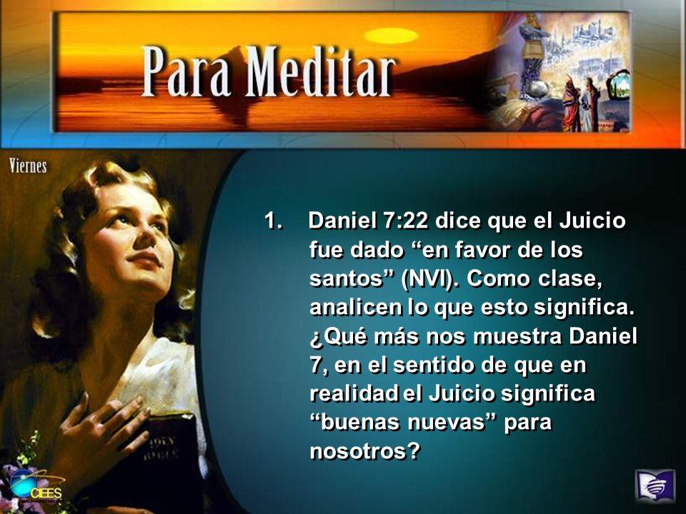 1. Daniel 7:22 dice que el Juicio fue dado en favor de los santos (NVI).