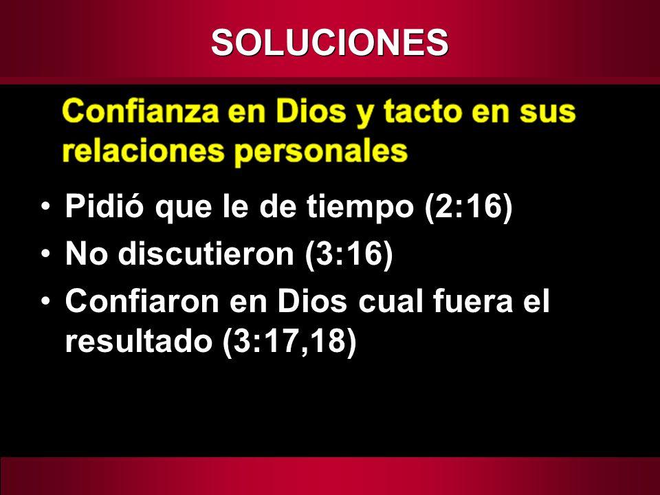 SOLUCIONES Pidió que le de tiempo (2:16) No discutieron (3:16)