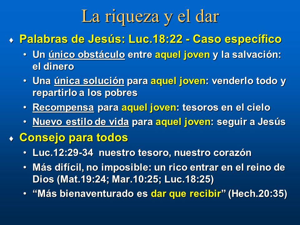 La riqueza y el dar Palabras de Jesús: Luc.18:22 - Caso específico