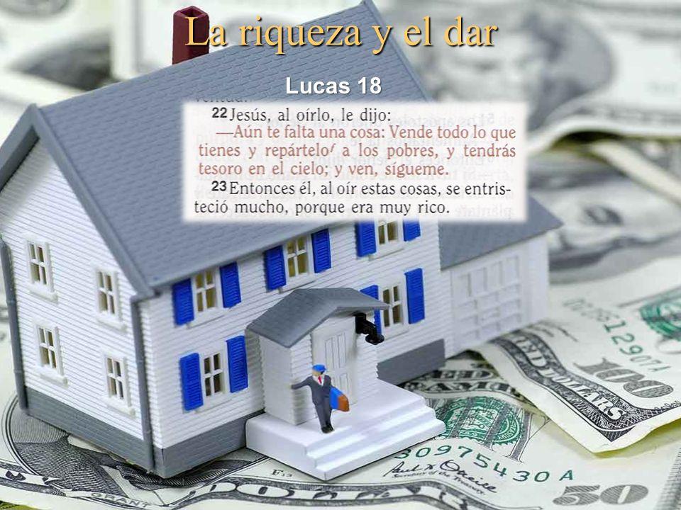 La riqueza y el dar Lucas 18