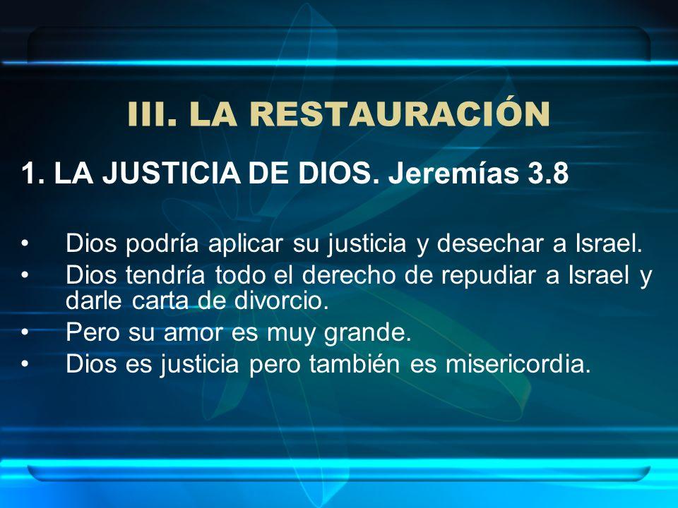 III. LA RESTAURACIÓN 1. LA JUSTICIA DE DIOS. Jeremías 3.8
