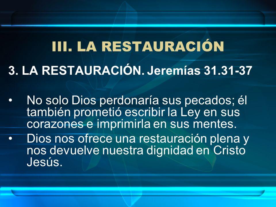 III. LA RESTAURACIÓN 3. LA RESTAURACIÓN. Jeremías 31.31-37