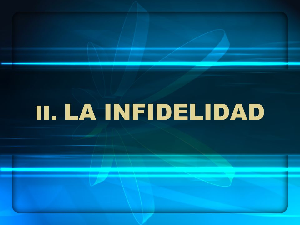II. LA INFIDELIDAD