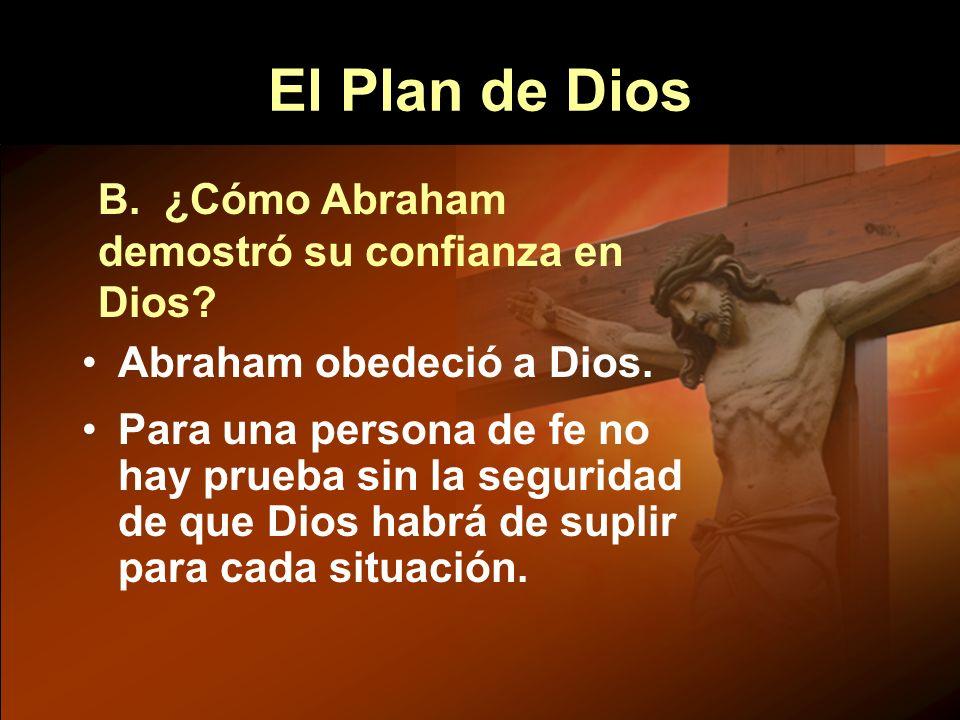 El Plan de Dios B. ¿Cómo Abraham demostró su confianza en Dios