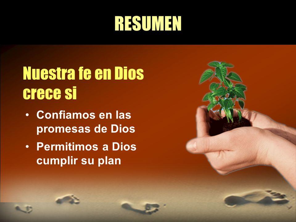 RESUMEN Nuestra fe en Dios crece si Confiamos en las promesas de Dios