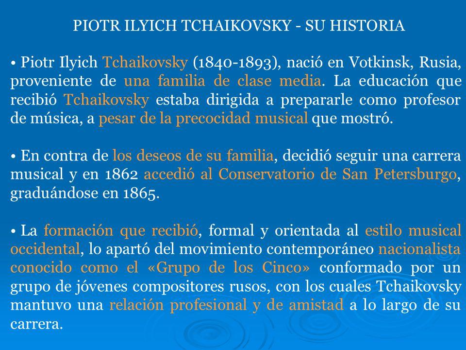 PIOTR ILYICH TCHAIKOVSKY - SU HISTORIA