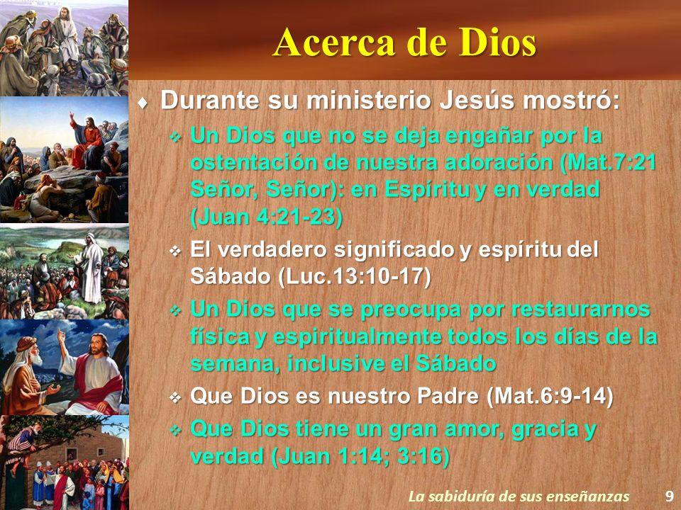 Acerca de Dios Durante su ministerio Jesús mostró: