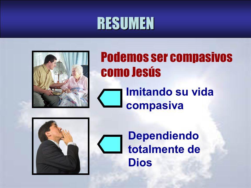 RESUMEN Podemos ser compasivos como Jesús Imitando su vida compasiva