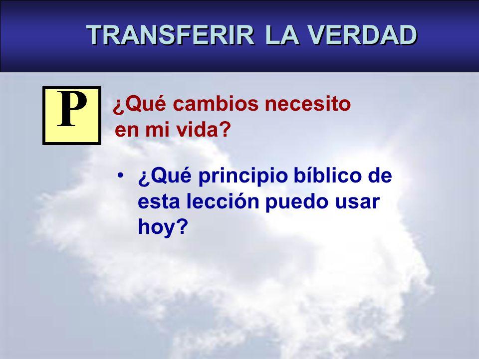 TRANSFERIR LA VERDAD P. ¿Qué cambios necesito en mi vida.