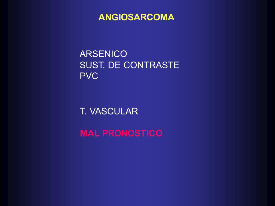 ANGIOSARCOMA ARSENICO SUST. DE CONTRASTE PVC T. VASCULAR MAL PRONOSTICO