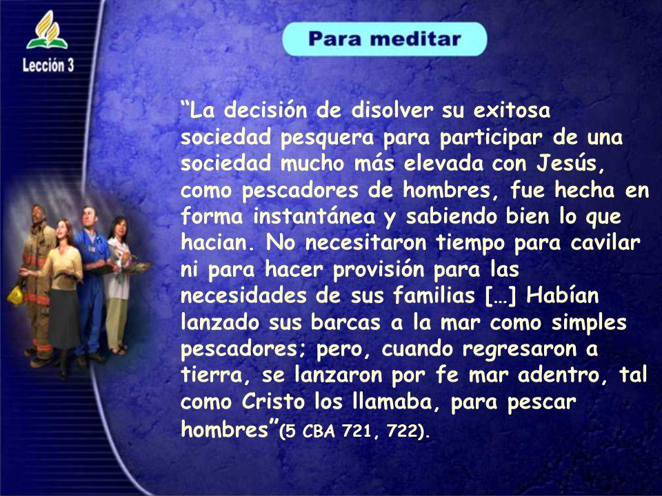 La decisión de disolver su exitosa sociedad pesquera para participar de una sociedad mucho más elevada con Jesús, como pescadores de hombres, fue hecha en forma instantánea y sabiendo bien lo que hacian.