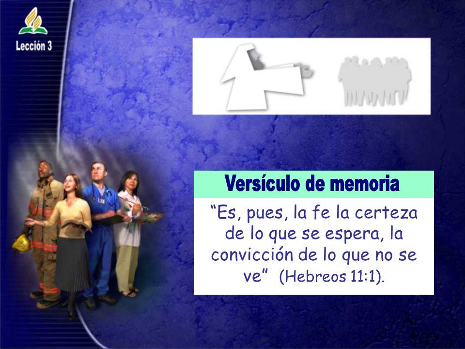 Versículo de memoria Es, pues, la fe la certeza de lo que se espera, la convicción de lo que no se ve (Hebreos 11:1).