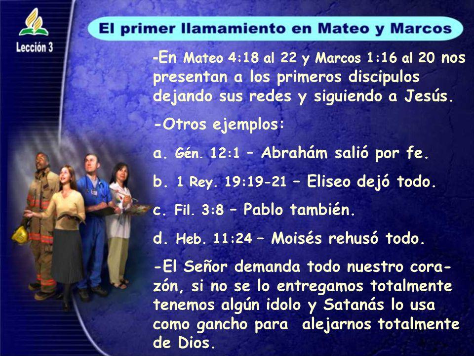 -En Mateo 4:18 al 22 y Marcos 1:16 al 20 nos presentan a los primeros discipulos dejando sus redes y siguiendo a Jesús.