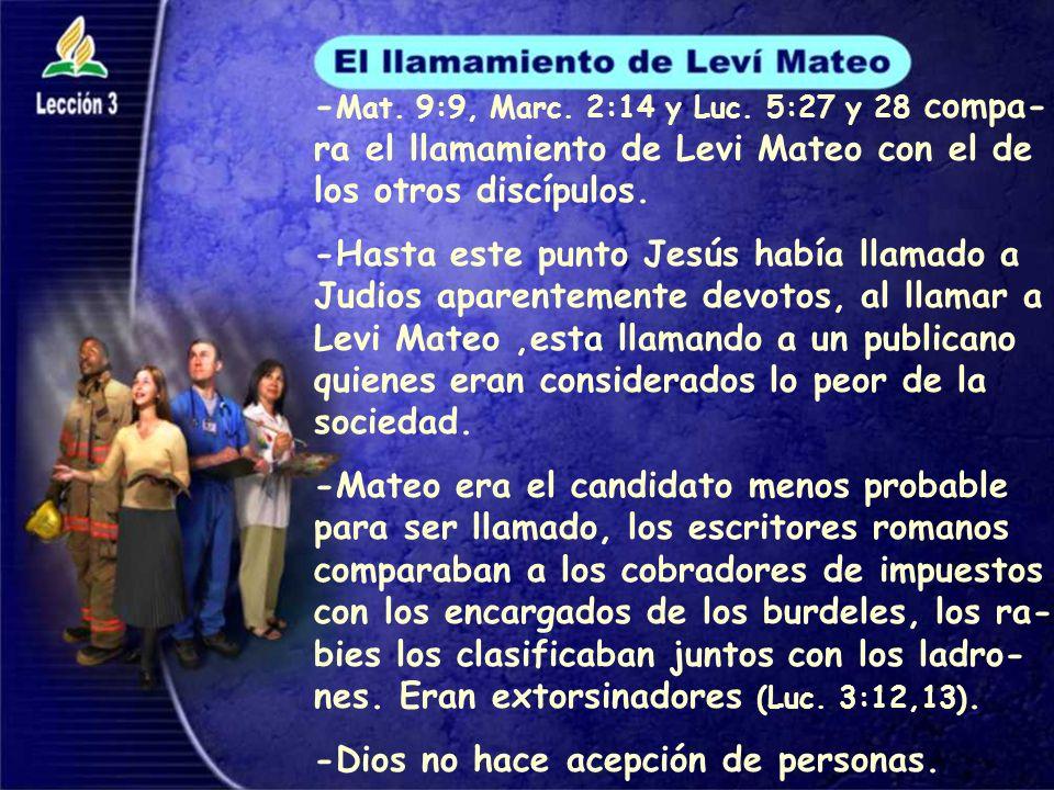 -Mat. 9:9, Marc. 2:14 y Luc. 5:27 y 28 compa-ra el llamamiento de Levi Mateo con el de los otros discípulos.