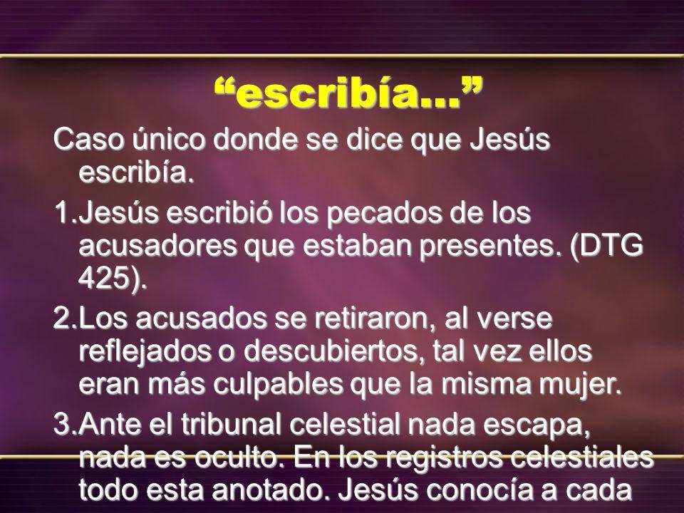 escribía… Caso único donde se dice que Jesús escribía.