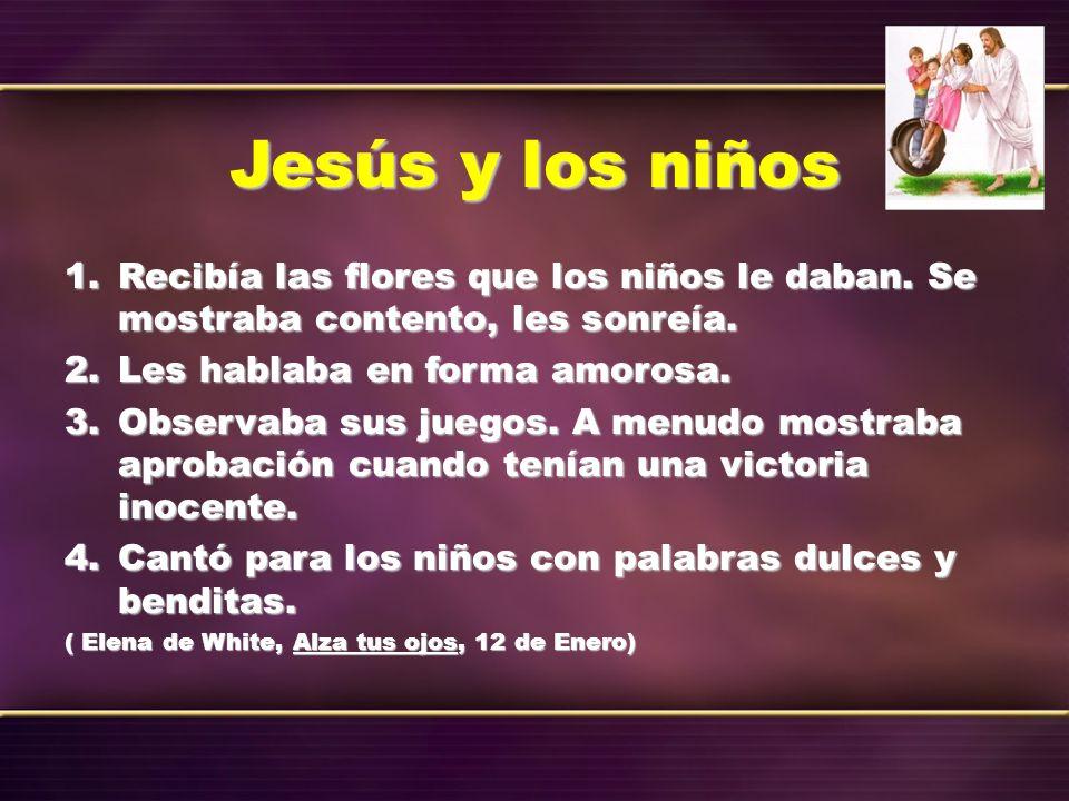 Jesús y los niñosRecibía las flores que los niños le daban. Se mostraba contento, les sonreía. Les hablaba en forma amorosa.