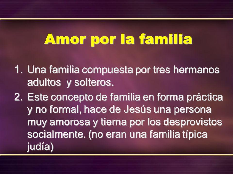 Amor por la familia Una familia compuesta por tres hermanos adultos y solteros.