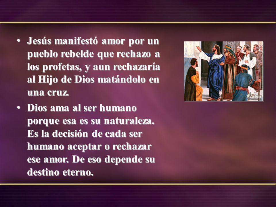 Jesús manifestó amor por un pueblo rebelde que rechazo a los profetas, y aun rechazaría al Hijo de Dios matándolo en una cruz.