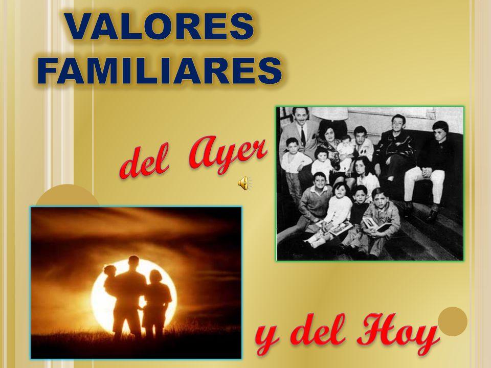 VALORES FAMILIARES del Ayer y del Hoy