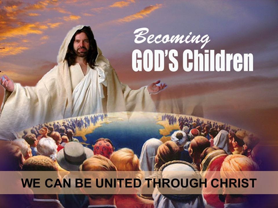 WE CAN BE UNITED THROUGH CHRIST
