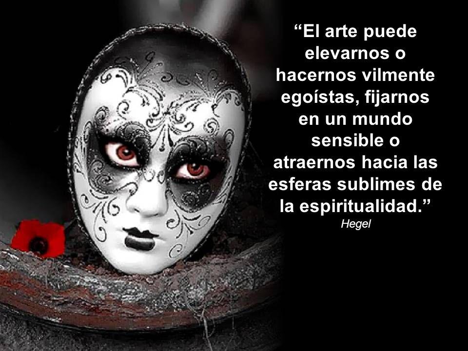 El arte puede elevarnos o hacernos vilmente egoístas, fijarnos