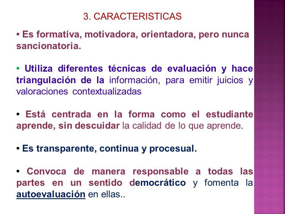 3. CARACTERISTICAS • Es formativa, motivadora, orientadora, pero nunca sancionatoria.