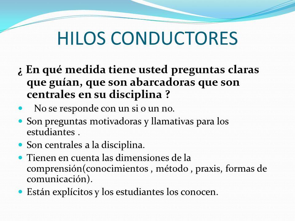 HILOS CONDUCTORES ¿ En qué medida tiene usted preguntas claras que guían, que son abarcadoras que son centrales en su disciplina