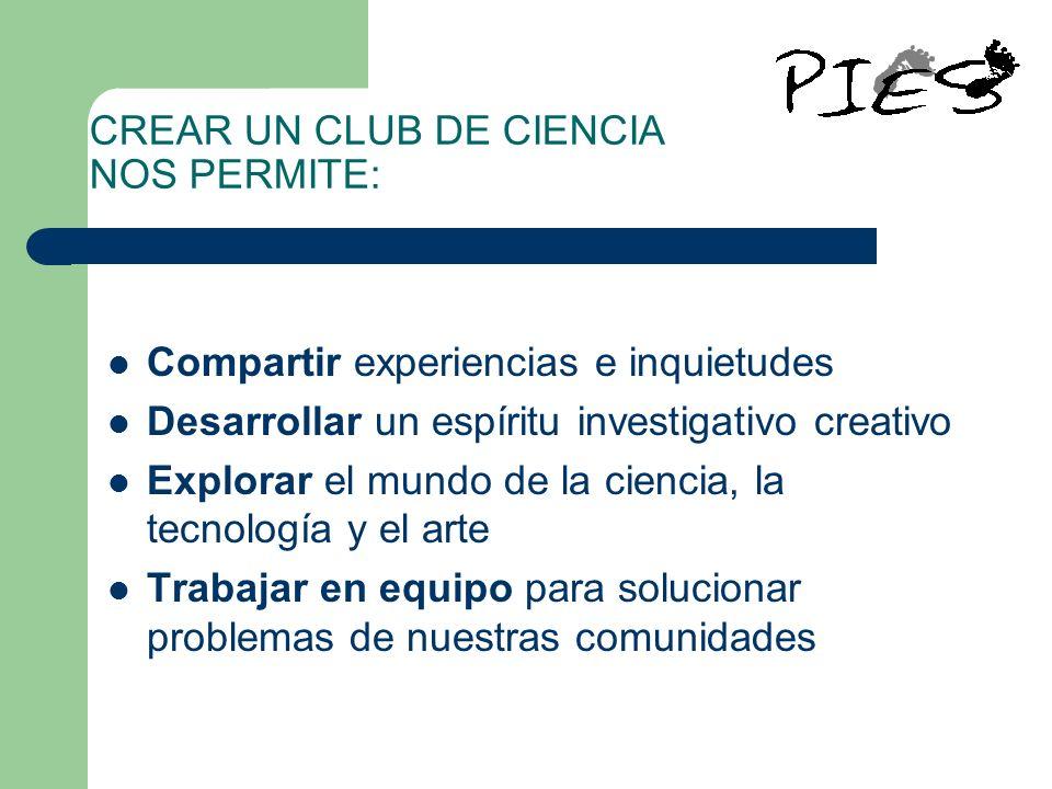 CREAR UN CLUB DE CIENCIA NOS PERMITE: