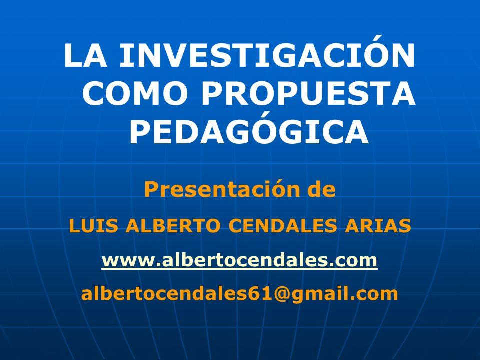LA INVESTIGACIÓN COMO PROPUESTA PEDAGÓGICA LUIS ALBERTO CENDALES ARIAS