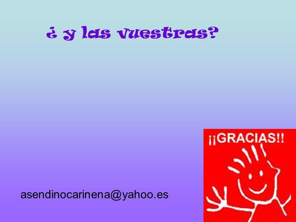 ¿ y las vuestras asendinocarinena@yahoo.es