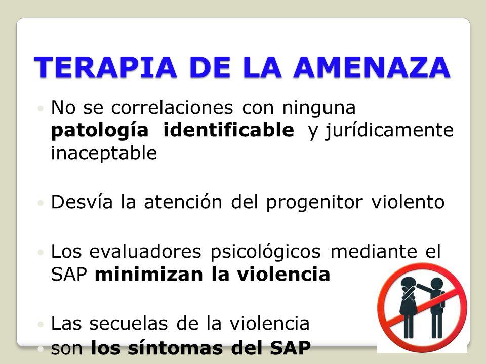 TERAPIA DE LA AMENAZA No se correlaciones con ninguna patología identificable y jurídicamente inaceptable.