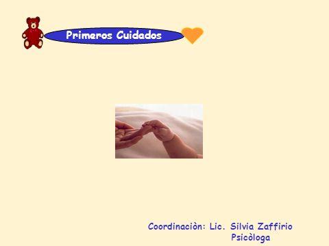 Primeros Cuidados Coordinaciòn: Lic. Silvia Zaffirio Psicòloga