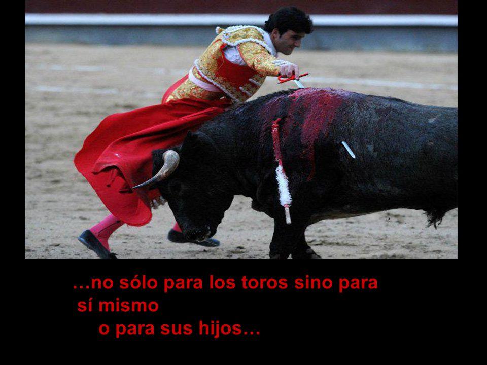 …no sólo para los toros sino para