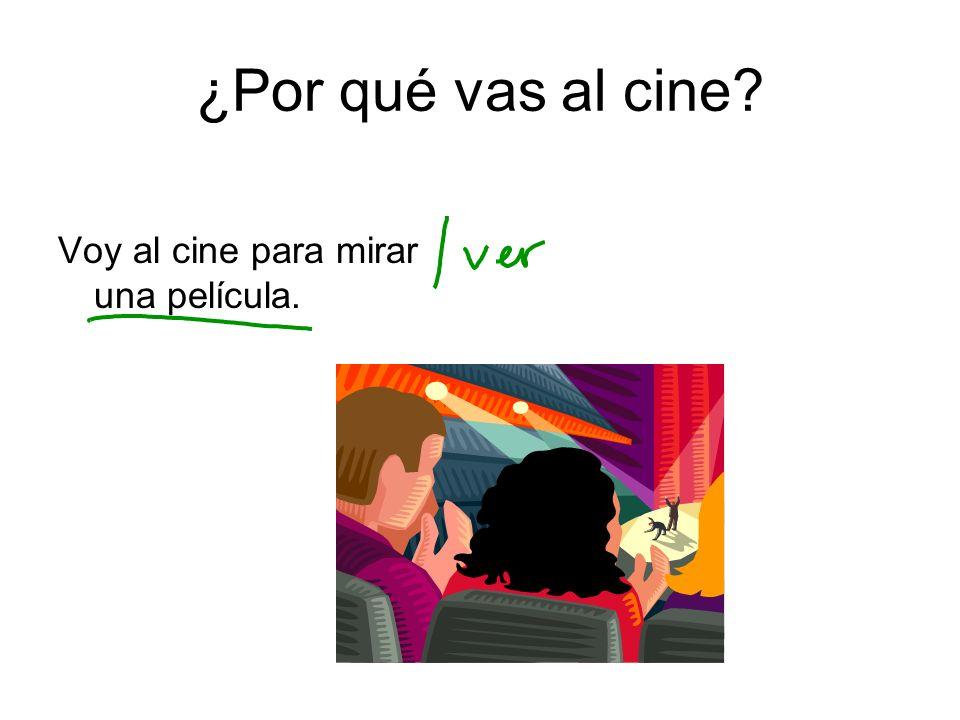 ¿Por qué vas al cine Voy al cine para mirar una película.
