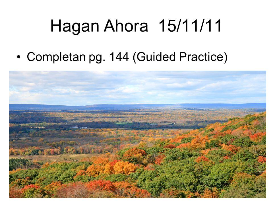 Hagan Ahora 15/11/11 Completan pg. 144 (Guided Practice)