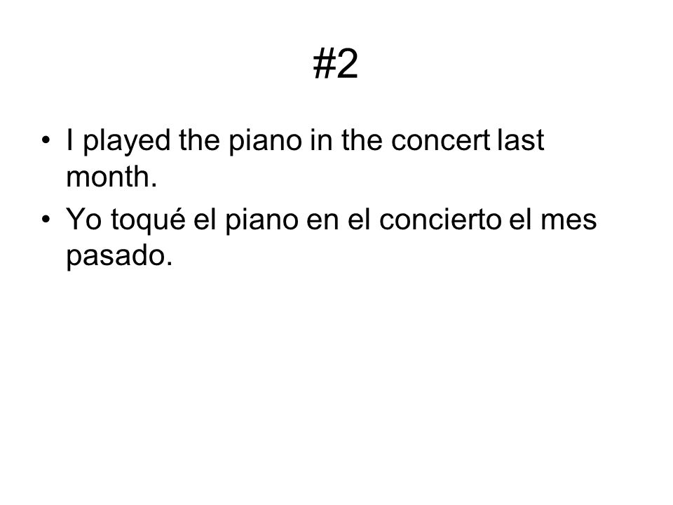 #2 I played the piano in the concert last month.