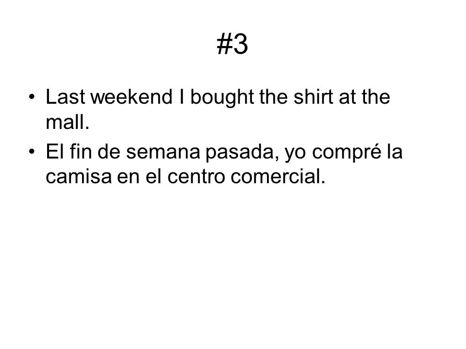 #3 Last weekend I bought the shirt at the mall.