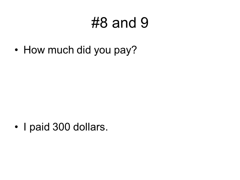 #8 and 9 How much did you pay I paid 300 dollars.