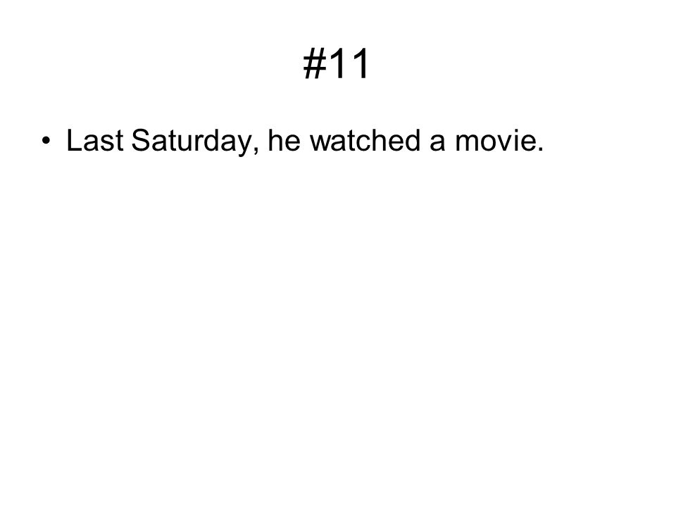 #11 Last Saturday, he watched a movie.