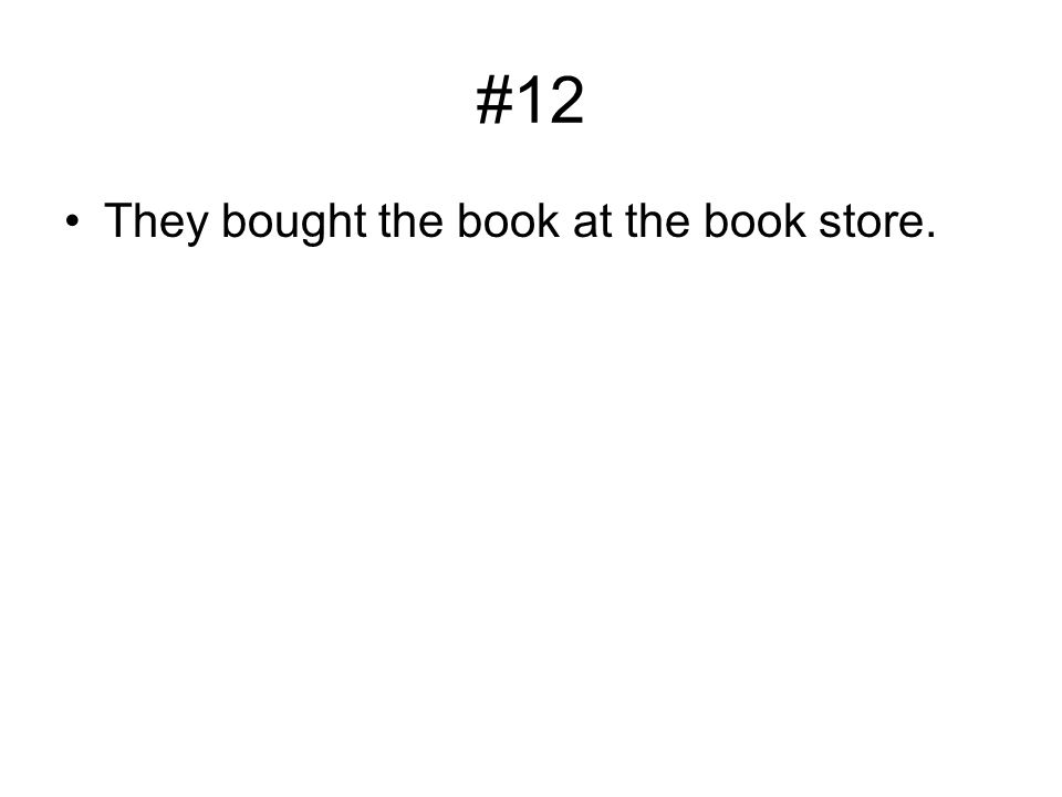 #12 They bought the book at the book store.