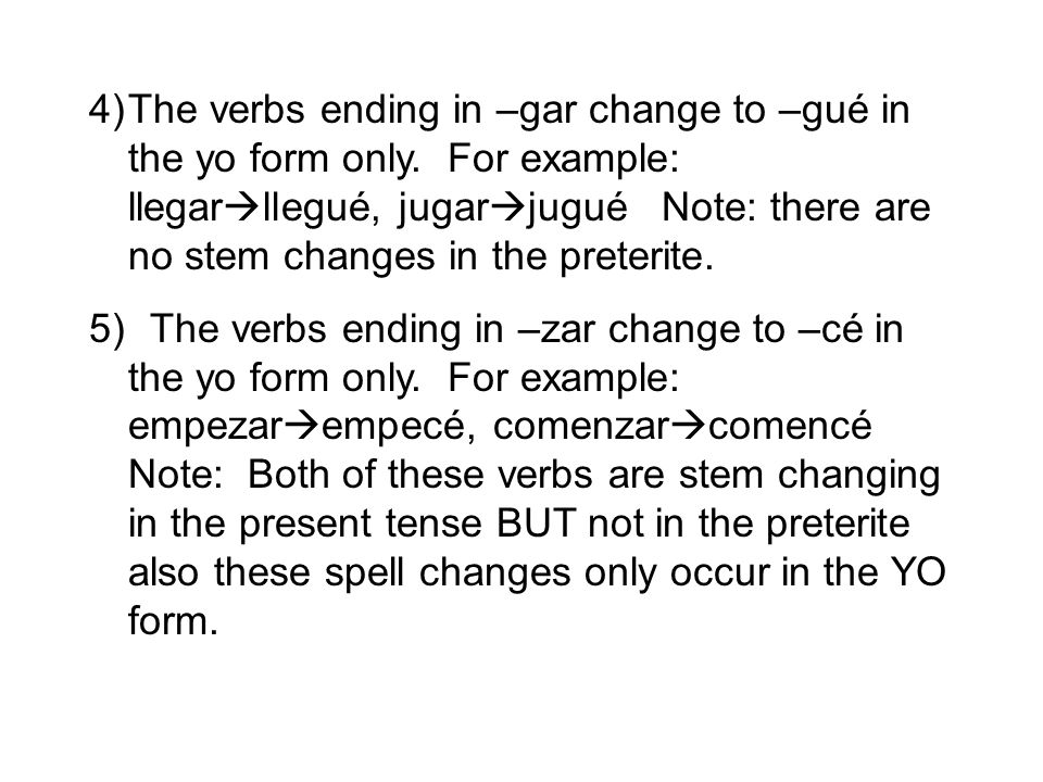 The verbs ending in –gar change to –gué in the yo form only