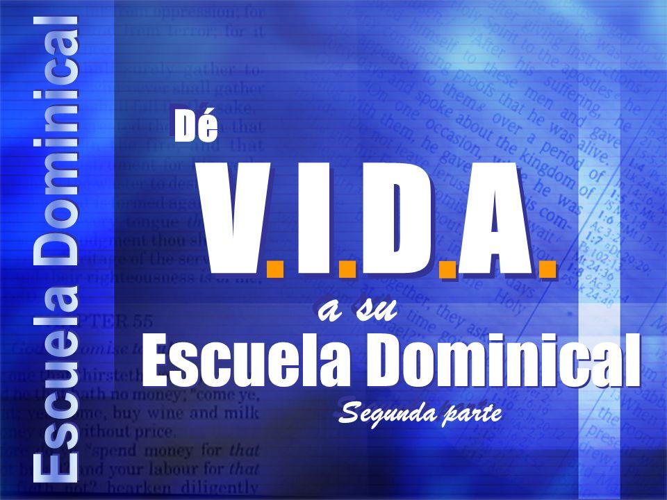V I D A . . . . Escuela Dominical a su Dé Segunda parte