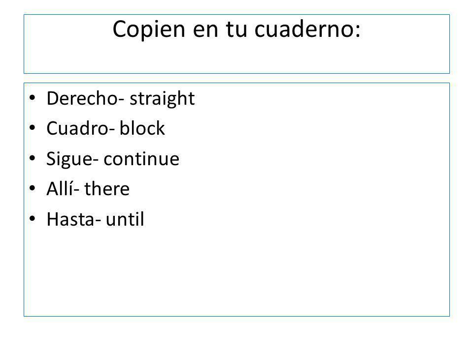 Copien en tu cuaderno: Derecho- straight Cuadro- block Sigue- continue