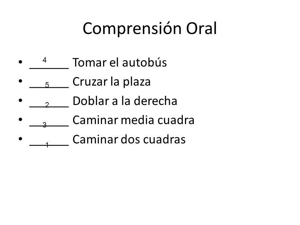 Comprensión Oral ______ Tomar el autobús ______ Cruzar la plaza