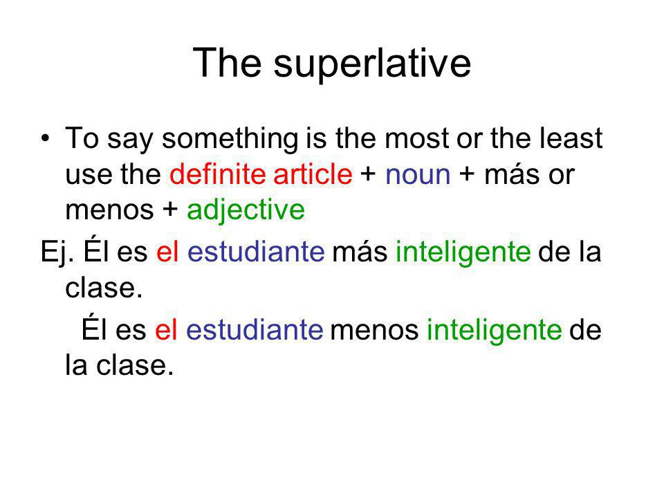 The superlative To say something is the most or the least use the definite article + noun + más or menos + adjective.