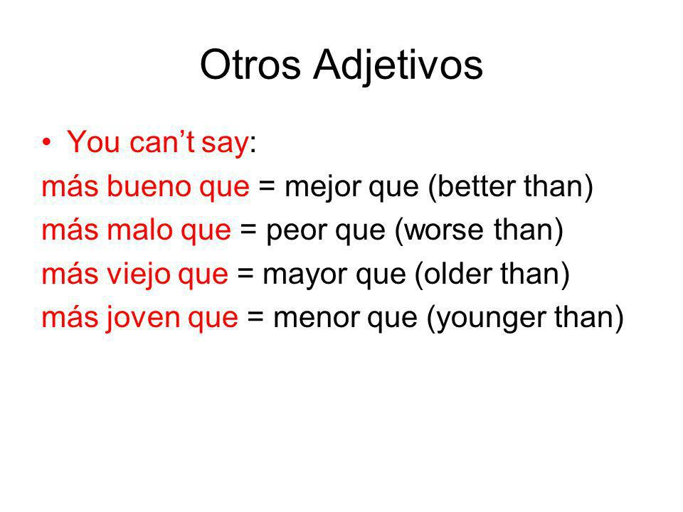 Otros Adjetivos You can't say: más bueno que = mejor que (better than)