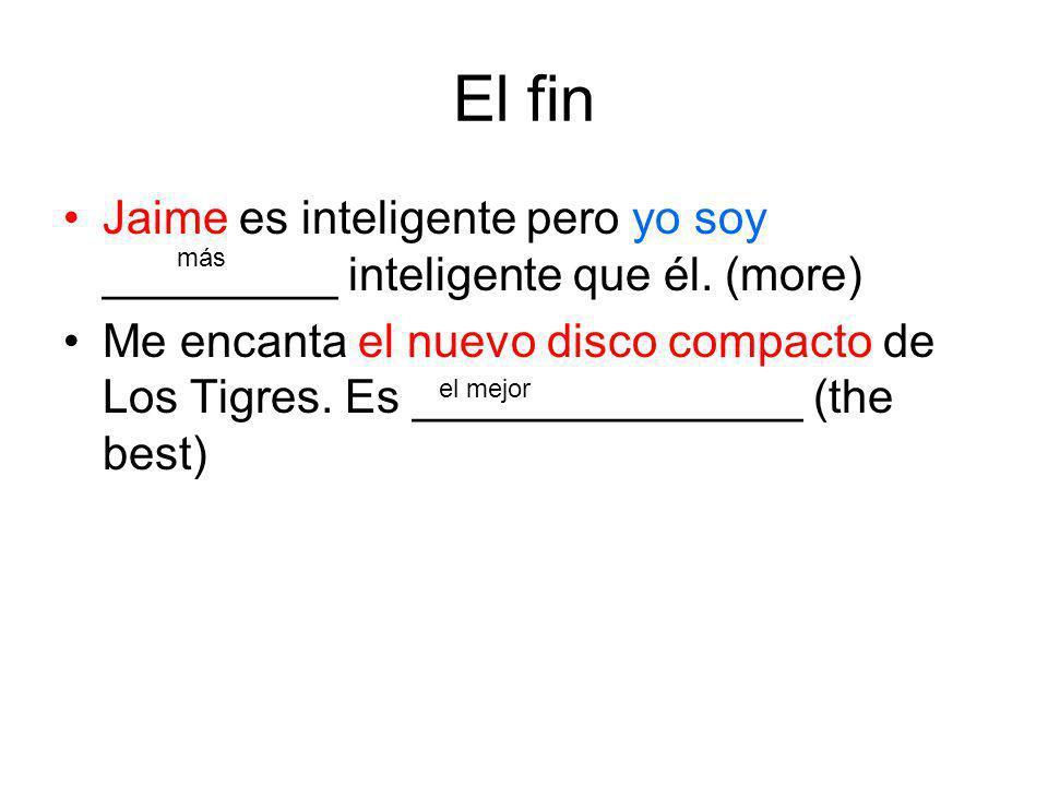 El fin Jaime es inteligente pero yo soy _________ inteligente que él. (more)